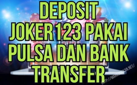Deposit Joker123 Pakai Pulsa Dan Bank Transfer
