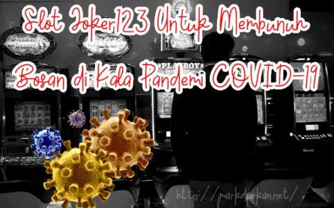 Slot Joker123 Untuk Membunuh Bosan di Kala Pandemi COVID-19