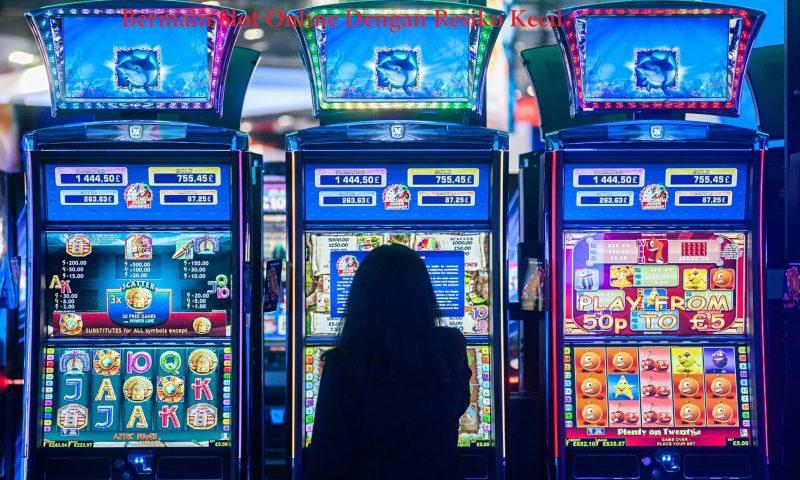 Bermain Slot Online Dengan Resiko Kecil