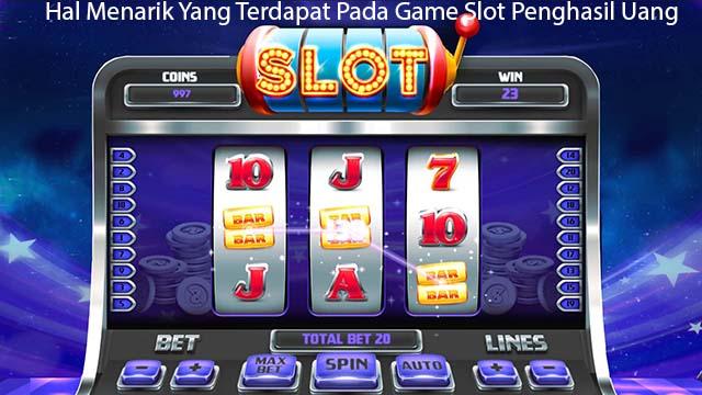 Hal Menarik Yang Terdapat Pada Game Slot Penghasil Uang
