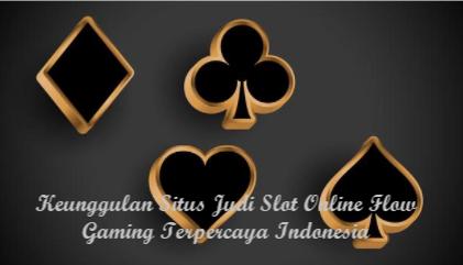 Keunggulan Situs Judi Slot Online Flow Gaming Terpercaya Indonesia