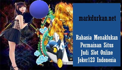 Rahasia Menaklukan Permainan Situs Judi Slot Online Joker123 Indonesia
